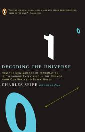 Decoding the Universe: How the New Science of Information Is Explaining Everythingin the Cosmos, fromOur Brains to Black Holes