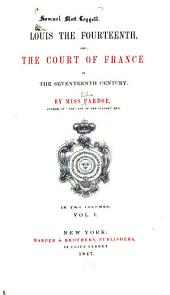 Louis the Fourteenth, and the Court of France in the Seventeenth Century: Volume 1