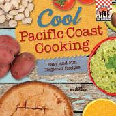 Cool Pacific Coast Cooking: Easy and Fun Regional Recipes