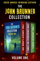 The John Brunner Collection Volume One: The Sheep Look Up, The Crucible of Time, and The Jagged Orbit
