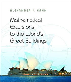 Mathematical Excursions to the World s Great Buildings Book