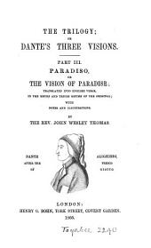 The trilogy; or, Dante's three visions, transl. in the metre and rhyme of the original, with notes, by J.W. Thomas: Part 3