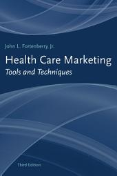 Health Care Marketing: Tools and Techniques: Edition 3