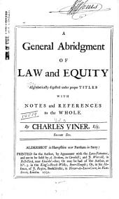 A General Abridgement of Law and Equity: Alphabetically Digested Under Proper Titles, with Notes and References to the Whole, Volume 5