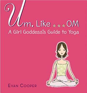 Um  Like    OM  A Girl Goddess s Guide to Yoga Book
