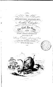 The Sporting magazine  or Monthly calendar of the transactions of the turf  the chace  and every other diversion interesting to the man of pleasure and enterprize PDF
