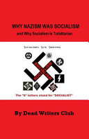 Why Nazism Was Socialism and Why Socialism Is Totalitarian PDF