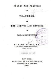 Theory and practice of teaching, or, The motives and methods of good school-keeping