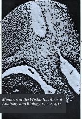 Memoirs of the Wistar Institute of Anatomy and Biology: Volumes 1-2