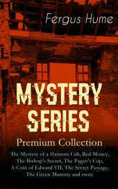 MYSTERY SERIES – Premium Collection: The Mystery of a Hansom Cab, Red Money, The Bishop's Secret, The Pagan's Cup, A Coin of Edward VII, The Secret Passage, The Green Mummy and more: Thriller Classics