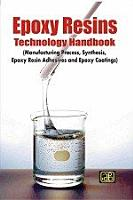 Epoxy Resins Technology Handbook  Manufacturing Process  Synthesis  Epoxy Resin Adhesives and Epoxy Coatings  2nd Revised Edition  PDF