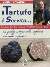 il TARTUFO è Servito...: Benvenuto dello Chef - Antipasti - Primi Piatti - Secondi - Dolci
