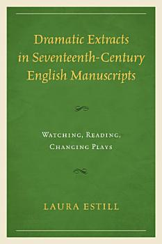 Dramatic Extracts in Seventeenth Century English Manuscripts PDF