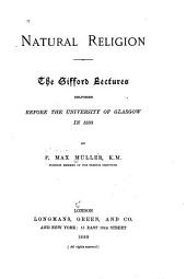 Natural Religion: The Gifford Lectures Delivered Before the University of Glasgow in 1888