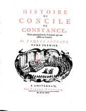 Histoire du Concile de Constance: Tirée principalement d'Auteurs qui ont assisté au Concile, Volume1