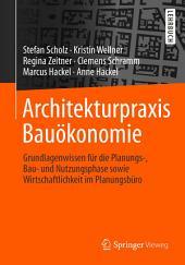Architekturpraxis Bauökonomie: Grundlagenwissen für die Planungs-, Bau- und Nutzungsphase sowie Wirtschaftlichkeit im Planungsbüro