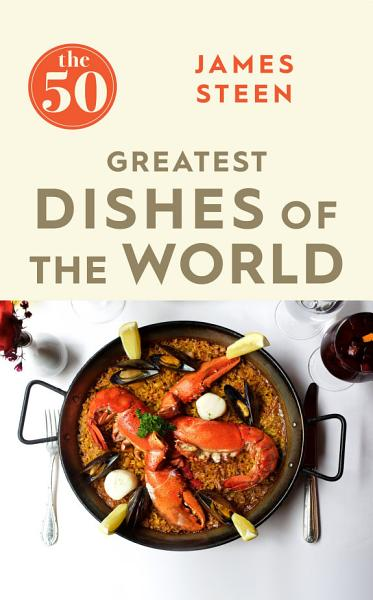 The 50 Greatest Dishes of the World
