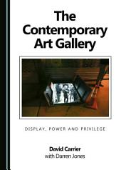 The Contemporary Art Gallery: Display, Power and Privilege