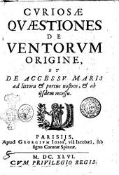 Curiosae quaestiones de ventorum origine, et de accessu maris ad littora & portus nostros, & ab ijsdem recessu [Ioannes Dorisi è Societate Iesu]
