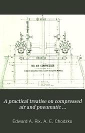 A Practical Treatise on Compressed Air and Pneumatic Machinery