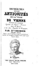 Recherches sur les antiquités de la ville de Vienne, metropole des Allobroges, capitale de l'empire romain dans les Gaules et des deux royaumes de Bourgogne