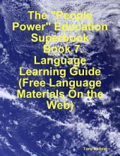 """The """"People Power"""" Education Superbook: Book 7. Language Learning Guide (Free Language Materials On the Web)"""