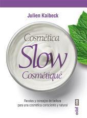 Cósmetica slow: Recetas y consejos de belleza para una cosmética consciente y natural