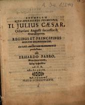Exemplum Non Spernendi Principis, Ti. Julius Caesar, Octaviani Augusti successor & filius adoptivus, Regibus Et Principibus Multis Dignissimum