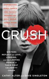 CRUSH: Writers Reflect on Love, Longing, and the Power of Their First Celebrity Crush