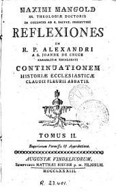 Maximi Mangold Reflexiones in R.P. Alexandri a S. Joanne de Cruce carmelitae excalceati Continuationem Historiae ecclesiasticae Claudii Fleurii abbatis ...