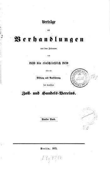 Vertr  ge und Verhandlungen aus dem Zeitraume von     bis       ber die Bildung und Ausf  hrung des deutschen Zoll  und Handelsvereins PDF