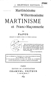 Martinésisme, Willermosisme, Martinisme et franc-maçonnnerie: avec un résumé de l'histoire de la franc-maçonnerie en France, de sa création à nos jours, et une analyse nouvelle de tous les grades de l'écossisme, le tout éclairé par de nombreux tableaux synthétiques