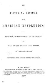 The Pictorial History of the American Revolution: With a Sketch of the Early History of the Country ; the Constitution of the United States ; and a Chronological Index