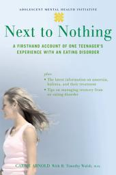 Next to Nothing: A Firsthand Account of One Teenager's Experience with an Eating Disorder