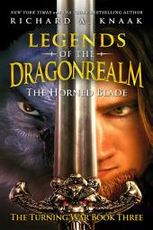 Legends of the Dragonrealm: The Horned Blade (The Turning War Book Three)