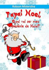 Papai Noel, Qual Vai Ser Meu Presente De Natal?