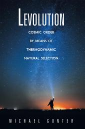 Levolution: Cosmic Order by Means of Thermodynamic Natural Selection