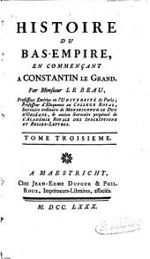 Histoire du Bas-Empire: en commençant à Constantin le Grand, Volume 3