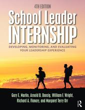 School Leader Internship: Developing, Monitoring, and Evaluating Your Leadership Experience, Edition 4
