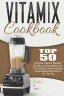 Vitamix Cookbook  Top 50 Original Vitamix Blender Drinks And Smoothies For The Whole Family Healthy  Personalized Drinks For On The Go