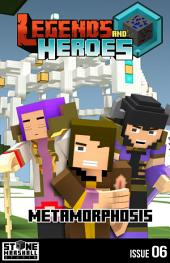Metamorphosis: Legends & Heroes Issue 6