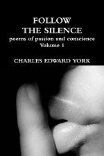 FOLLOW THE SILENCE: poems of passion and conscience Vol. 1