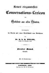 Neues elegantestes Conversations-Lexicon für Gebildete aus allen Ständen: Band 1