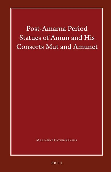 Download Post Amarna Period Statues of Amun and His Consorts Mut and Amunet Book
