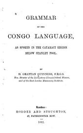 Grammar of the Congo Language: As Spoken in the Cataract Region Below Stanley Pool