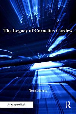 The Legacy of Cornelius Cardew PDF
