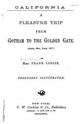 California: A Pleasure Trip from Gotham to the Golden Gate. (April, May, June, 1877)