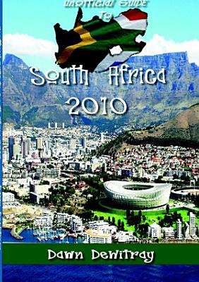 The Unofficial Guide To South Africa 2010 PDF