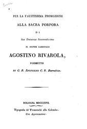 Per la faustissima promozione alla sacra porpora di sua eminenza reverendissima il signor cardinale Agostino Rivarola: poemetto