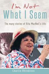 I'm Not What I Seem: The many stories of Rita MacNeil's life